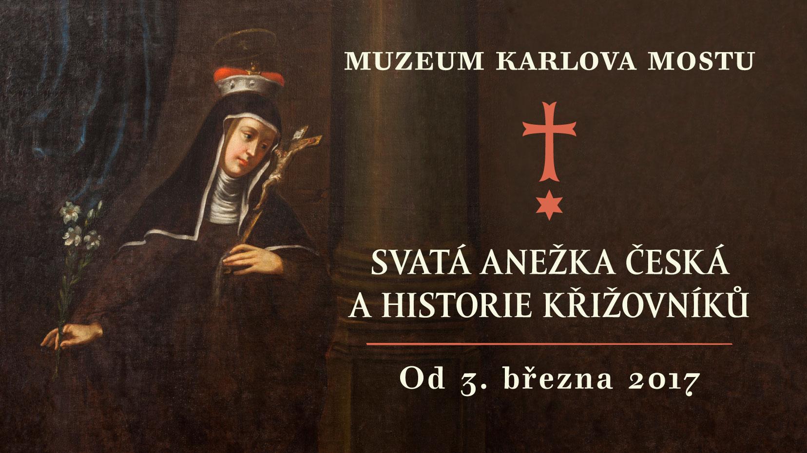 SVATÁ ANEŽKA ČESKÁ A HISTORIE KŘÍŽOVNÍKŮ | Muzeum Karlova mostu